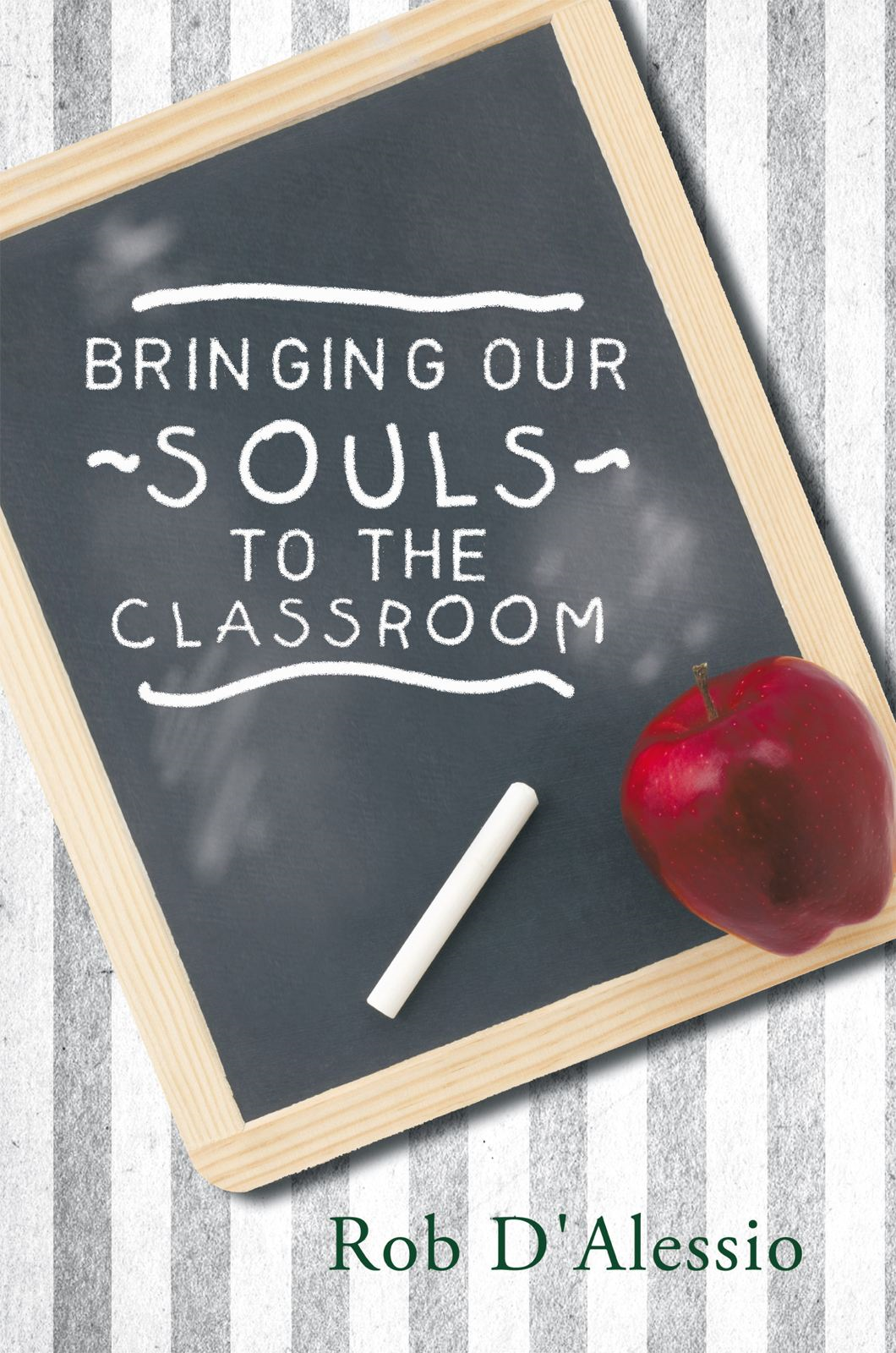 Bringing Our Souls to the Classroom By: Rob D'Alessio