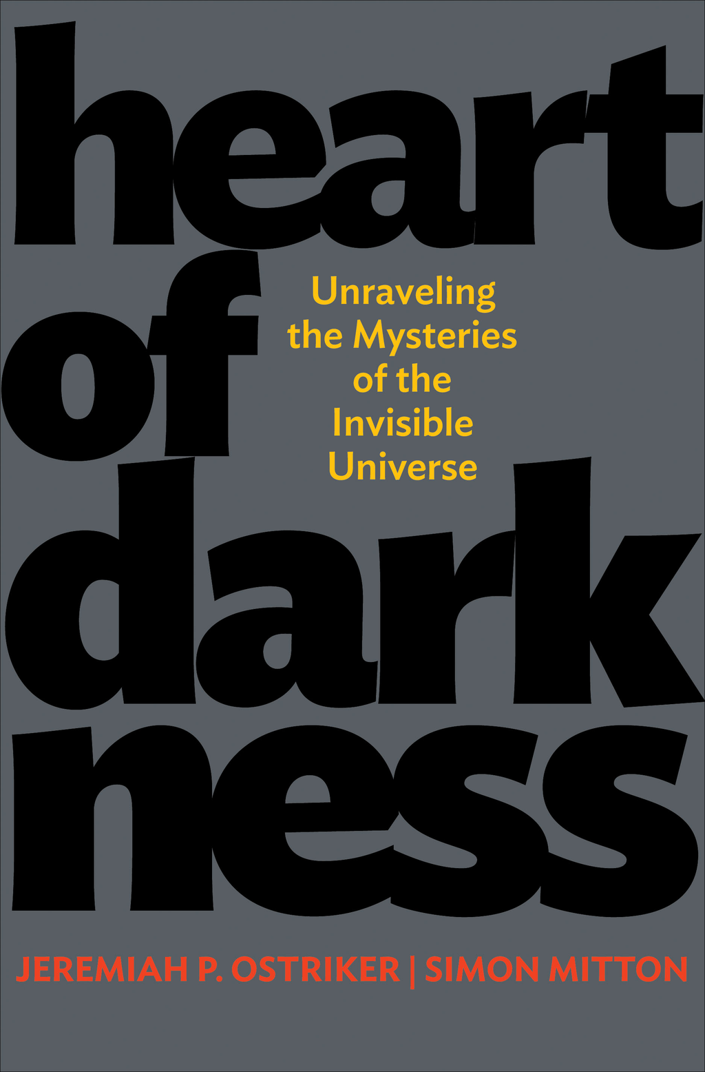 Heart of Darkness Unraveling the Mysteries of the Invisible Universe