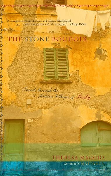 The Stone Boudoir: Travels Through the Hidden Villages of Sicily By: Theresa Maggio