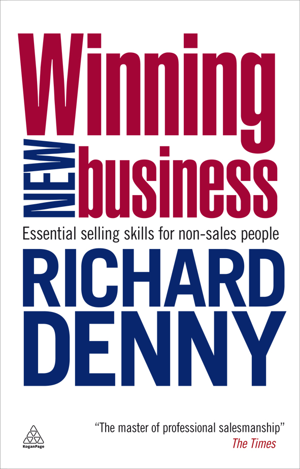 Winning New Business: Essential Selling Skills for Non-Sales People By: Richard Denny