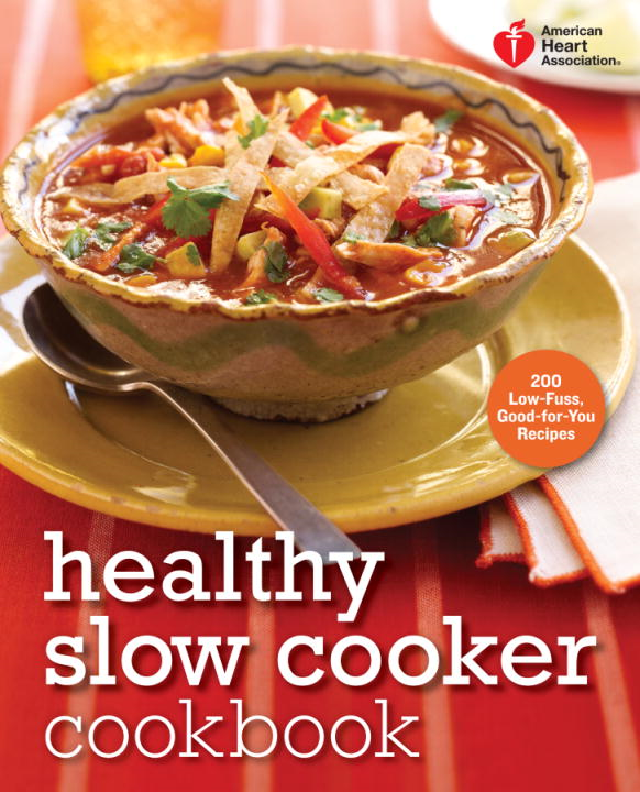 American Heart Association Healthy Slow Cooker Cookbook By: American Heart Association