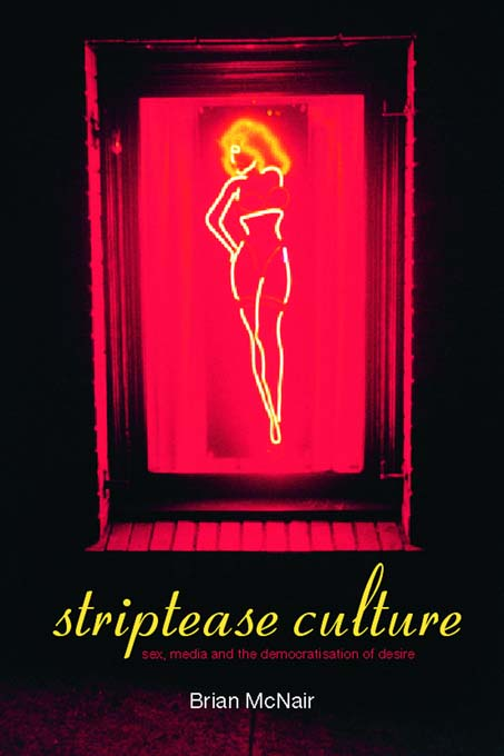 Striptease Culture Sex,  Media and the Democratisation of Desire