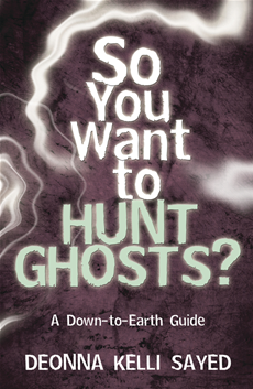 So You Want to Hunt Ghosts?: A Down-to-Earth Guide