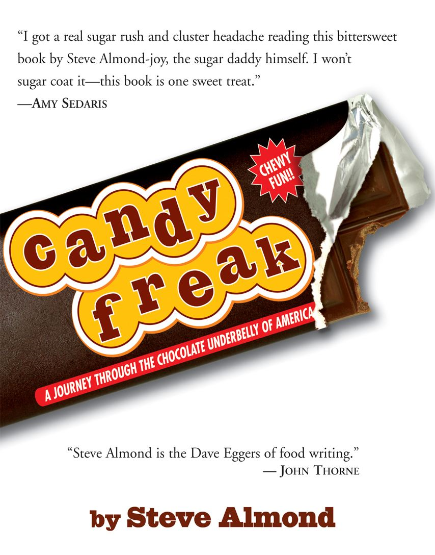Candyfreak: A Journey through the Chocolate Underbelly of America By: Steve Almond