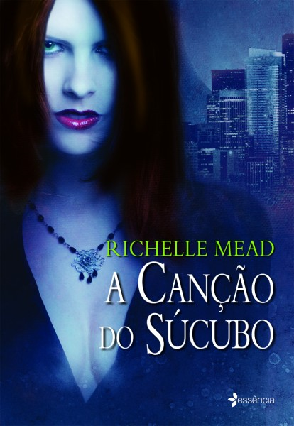 Richelle Mead - A Canção do Súcubo