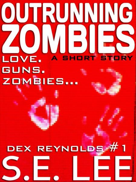 Outrunning Zombies: a postapocalyptic thriller short story with romance (Dex Reynolds #1) By: S. E. Lee