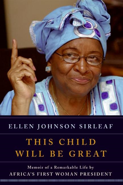 This Child Will Be Great By: Ellen Johnson Sirleaf