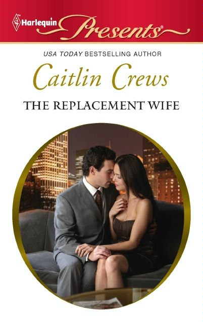 The Replacement Wife By: Caitlin Crews