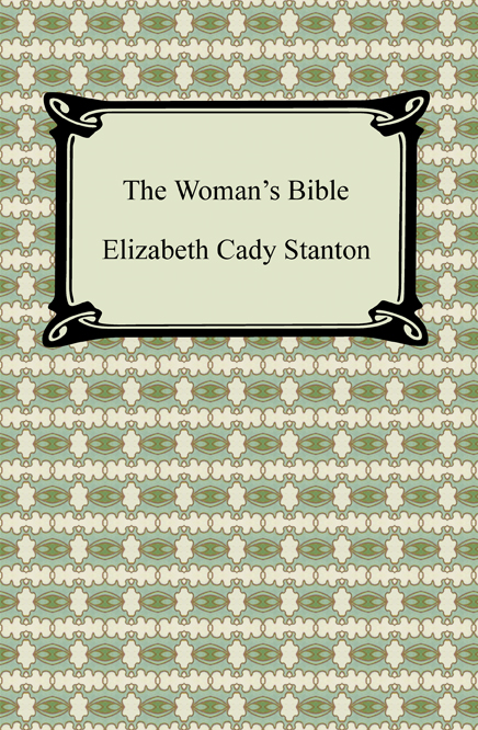 The Woman's Bible By: Elizabeth Cady Stanton
