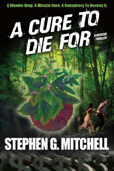 A Cure To Die For: A Medical Thriller By: Stephen G Mitchell