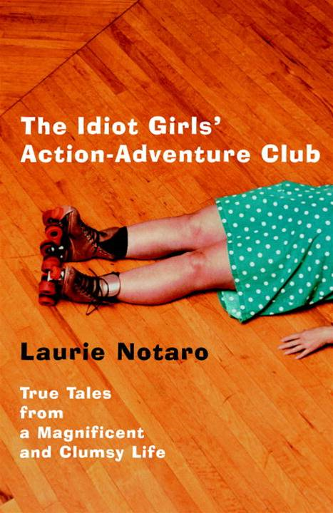 The Idiot Girls' Action-Adventure Club By: Laurie Notaro