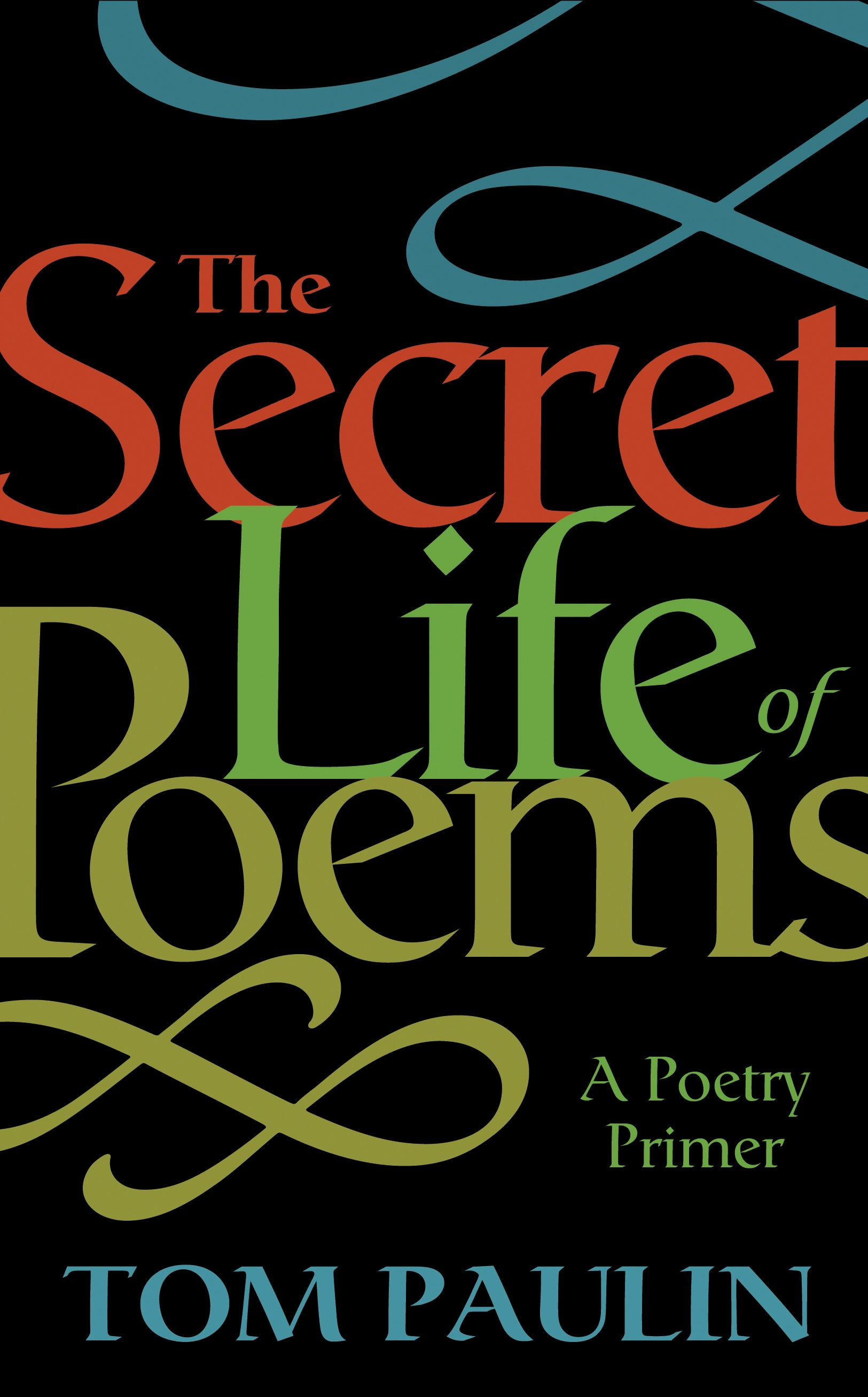 The Secret Life of Poems By: Tom Paulin