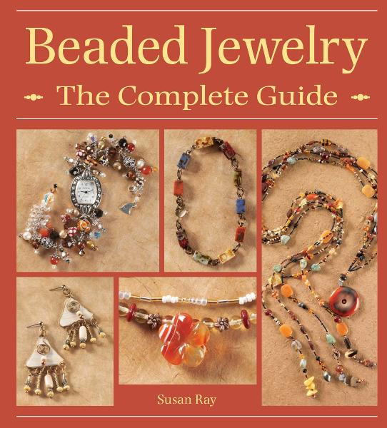 Beaded Jewelry The Complete Guide By: Susan Ray