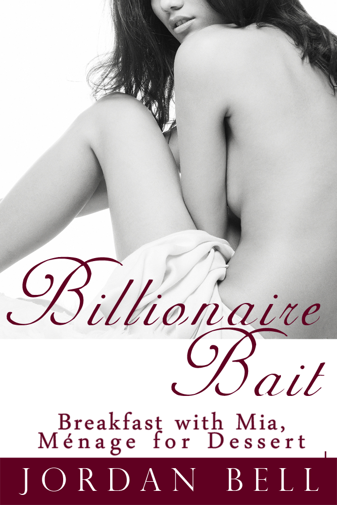 Billionaire Bait: Breakfast with Mia, Menage for Dessert