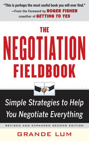 The Negotiation Fieldbook, Second Edition : Simple Strategies to Help You Negotiate Everything: Simple Strategies to Help You Negotiate Everything