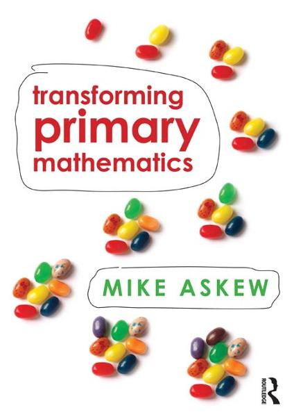 Transforming Primary Mathematics By: Mike Askew