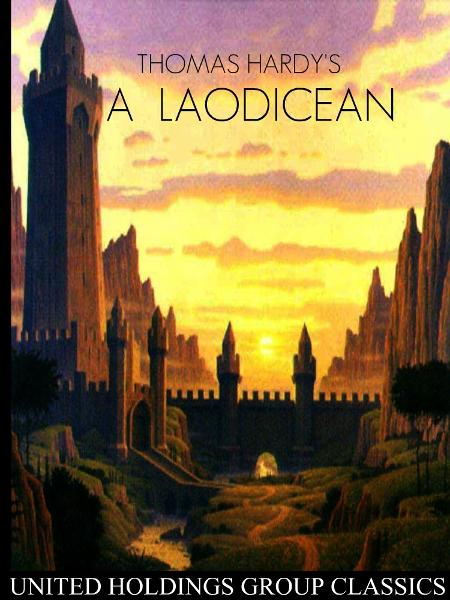 A Laodicean By: Thomas Hardy