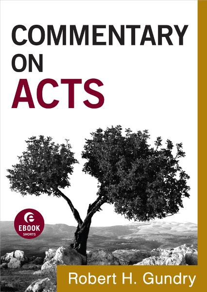 Commentary on Acts (Commentary on the New Testament Book #5) By: Robert H. Gundry