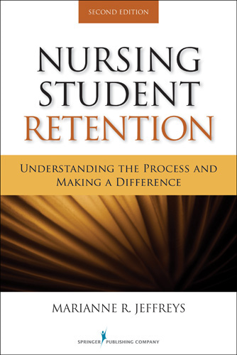 Nursing Student Retention: Understanding the Process and Making a Difference, 2nd ed.