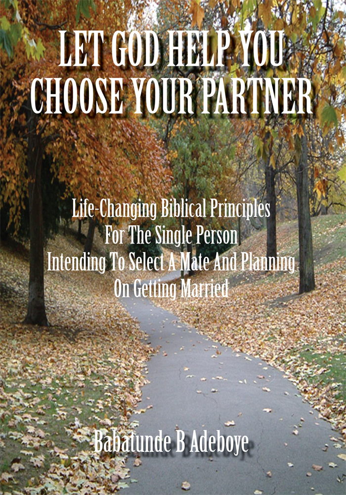 Let God Help You Choose Your Partner By: Babatunde B Adeboye