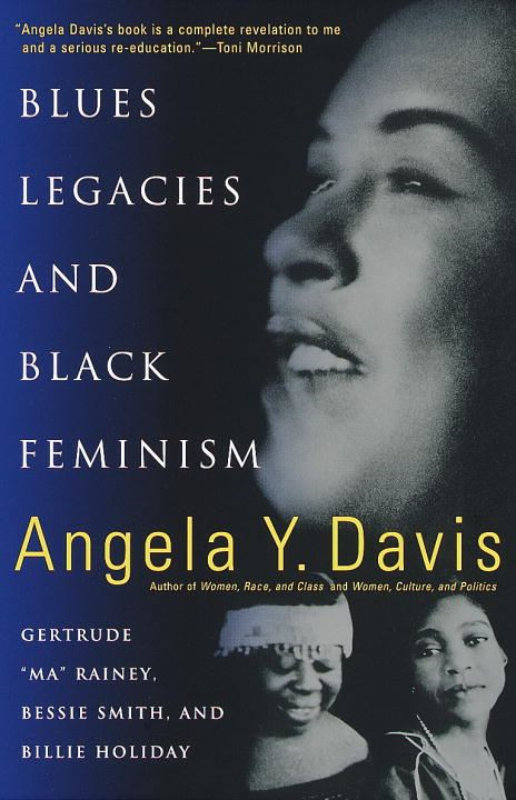 Blues Legacies and Black Feminism By: Angela Y. Davis