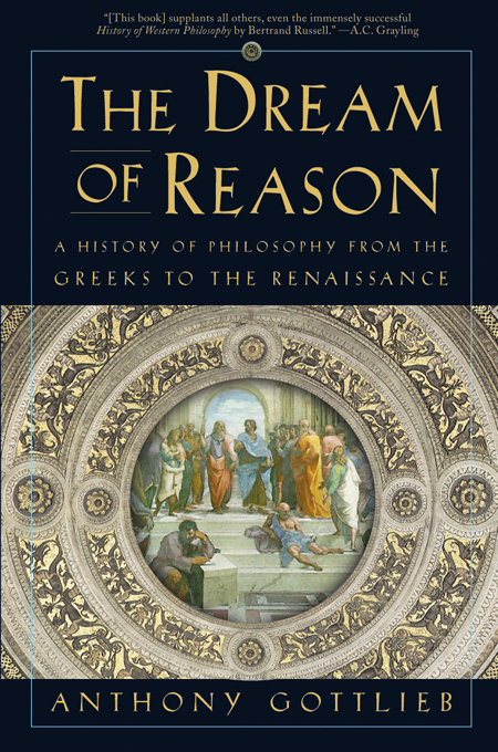 The Dream of Reason: A History of Philosophy from the Greeks to the Renaissance By: Anthony Gottlieb