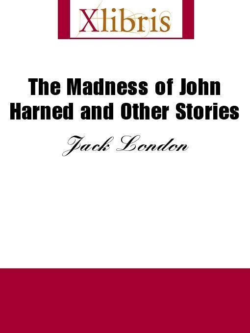 Jack London - The Madness of John Harned and Other Stories