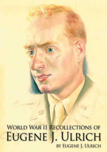 World War II Recollections of Eugene J. Ulrich