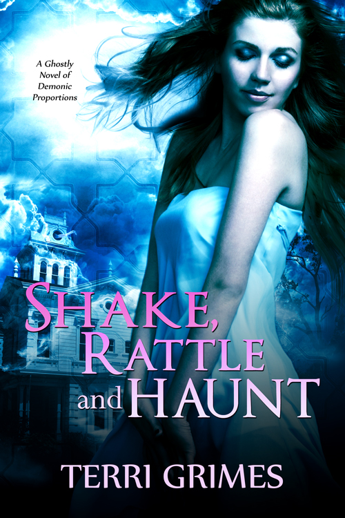 Shake, Rattle And Haunt By: Terri Grimes