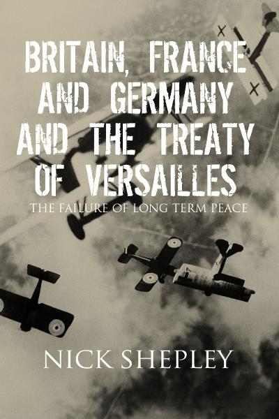 Britain, France and Germany and the Treaty of Versailles By: Nick Shepley