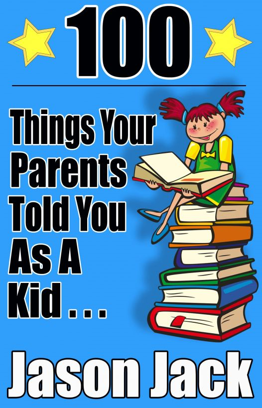 100 Things Your Parents Told You As a Kid …