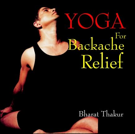 Yoga for Backache Relief By: Bharat Thakur
