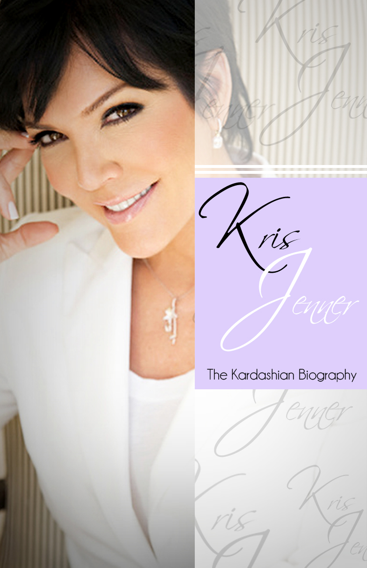 Kris Jenner - The Kardashian Biography By: Chris Martin