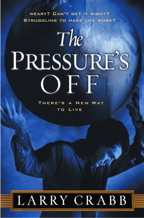 The Pressure's Off By: Larry Crabb