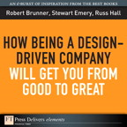 How Being a Design-Driven Company Will Get You From Good to Great By: Robert Brunner,Russ Hall,Stewart Emery