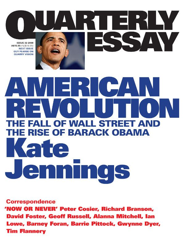 Quarterly Essay 32, American Revolution: The Fall Of Wall Street And The Rise Of Barack Obama By: Kate Jennings