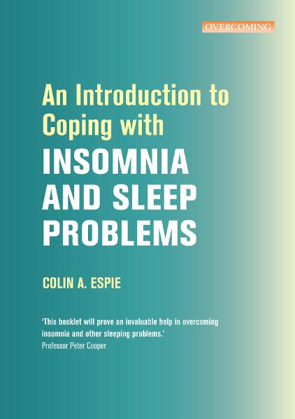An Introduction to Coping with Insomnia and Sleep Problems By: Colin Espie