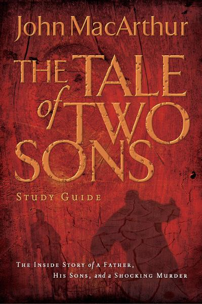 A Tale of Two Sons Study Guide By: John MacArthur