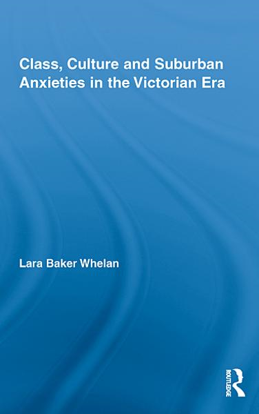 Class, Culture and Suburban Anxieties in the Victorian Era