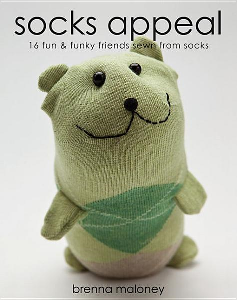 Socks Appeal: 16 Fun & Funky Friends Sewn from Socks