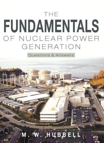 The Fundamentals of Nuclear Power Generation By: M. W. Hubbell