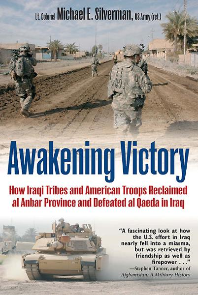 Awakening Victory: How Iraqi Tribes and American Troops Reclaimed Al Anbar and Defeated Al Qaeda in Iraq By: Michael E. Silverman