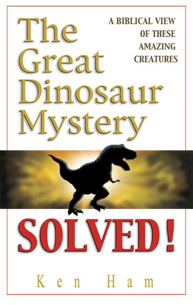 Great Dinosaur Mystery Solved By: Ken Ham
