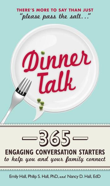 Dinner Talk: 365 engaging conversation starters to help you and your family connect By: Emily Hall,Philip S. Hall