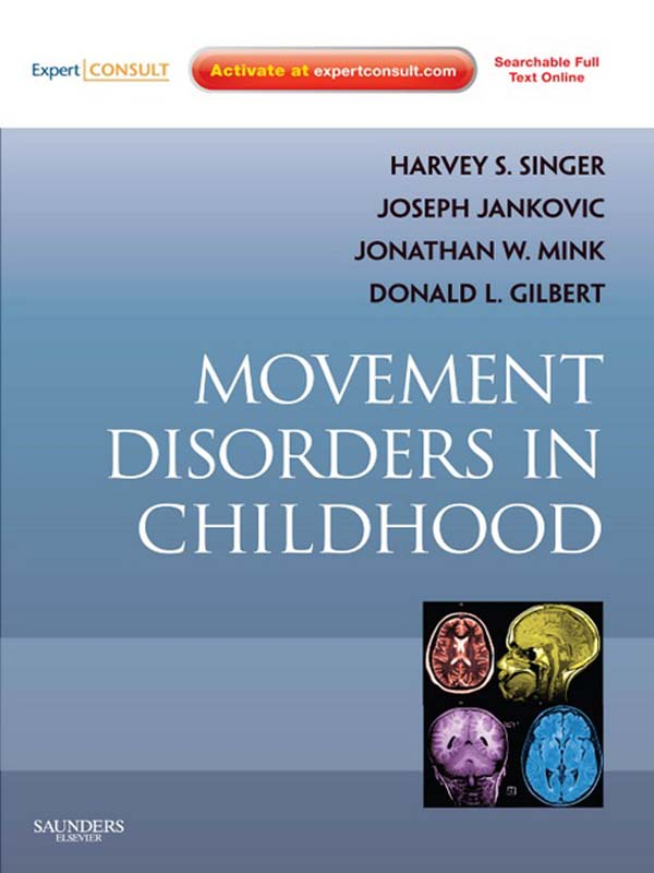 Movement Disorders in Childhood By: Donald L. Gilbert,Harvey S. Singer,Jonathan Mink,Joseph Jankovic