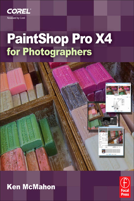 PaintShop Pro X4 for Photographers By: Ken McMahon