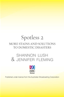 Spotless 2: More Room-By-Room Solutions To Domestic Disasters: