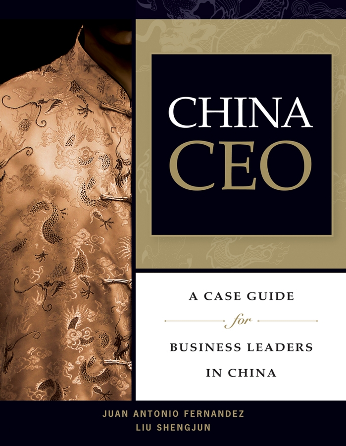 China CEO By: Juan Antonio Fernandez,Liu Shengjun