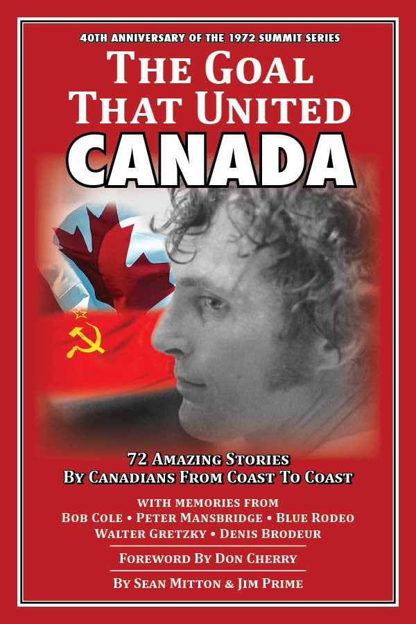 The Goal That United Canada, 72 Amazing Stories by Canadians from Coast to Coast By: Jim Prime,Sean Mitton