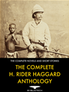 The Complete H. Rider Haggard Anthology
